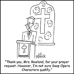 Church art cartoon of pastor in pulpit with caption THANK YOU MRS. ROWLAND FOR YOUR PRAYER REQUEST HOWEVER I'M NOT SURE SOAP OPERA CHARACTERS QUALIFY
