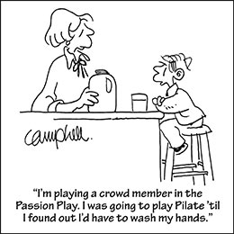 Church art cartoon of mother and son in kitchen with caption I'M PLAYING A CROWD MEMBER IN THE PASSION PLAYI WAS GOING TO PLAY PILATE 'TIL I FOUND OUT I'D HAVE TO WASH MY HANDS.