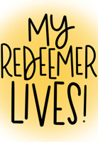 My Redeemer Lives! Caption with Yellow Background