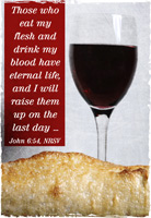 Church Bulletin Program photograph image of wine glass and loaf of bread and with Scripture verse: Those who eat my flesh and drink my blood have eternal life, and I will raise them up on the last day … John 6:54, NRSV