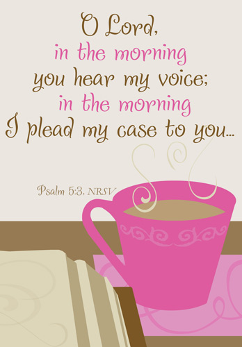 Church Bulletin Program Image of stylized coffee cup on table and with Scripture verse: O Lord, in the morning you hear my voice; in the morning I plead my case to you. Psalm 5:3, NRSV